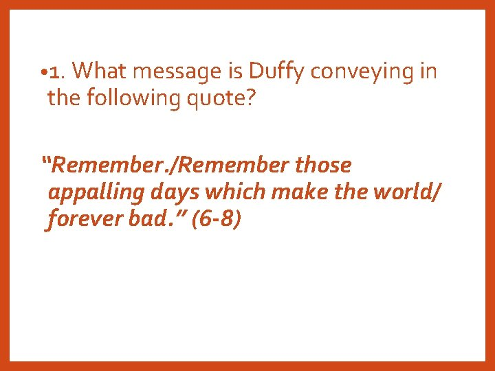 """• 1. What message is Duffy conveying in the following quote? """"Remember. /Remember"""