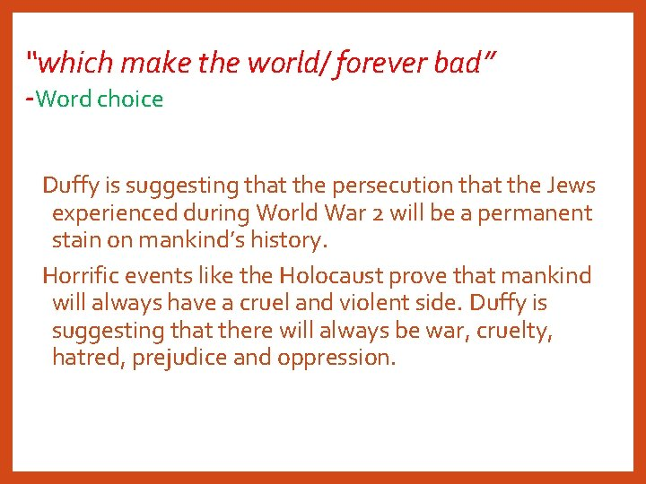 """""""which make the world/ forever bad"""" -Word choice Duffy is suggesting that the persecution"""