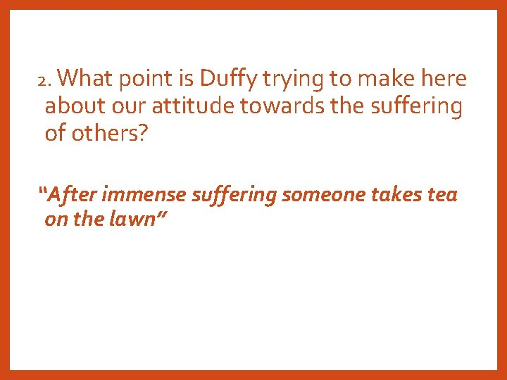 2. What point is Duffy trying to make here about our attitude towards the