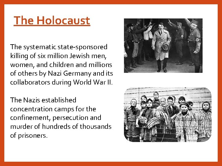 The Holocaust The systematic state-sponsored killing of six million Jewish men, women, and children