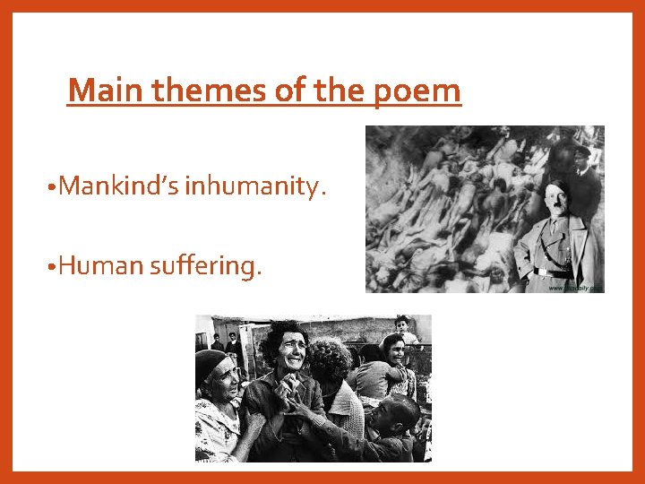Main themes of the poem • Mankind's inhumanity. • Human suffering.
