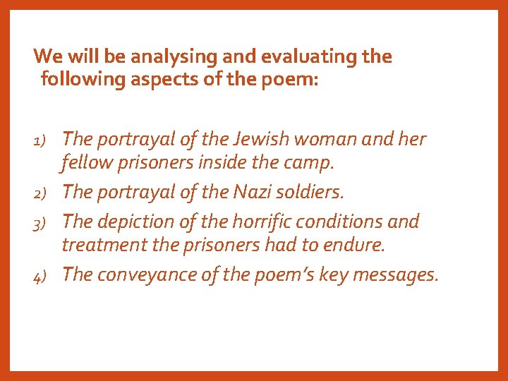 We will be analysing and evaluating the following aspects of the poem: The portrayal