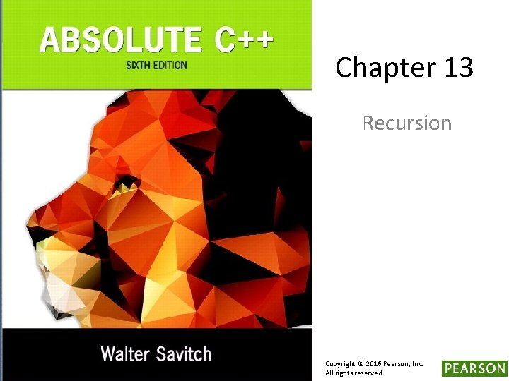 Chapter 13 Recursion Copyright © 2016 Pearson, Inc. All rights reserved.