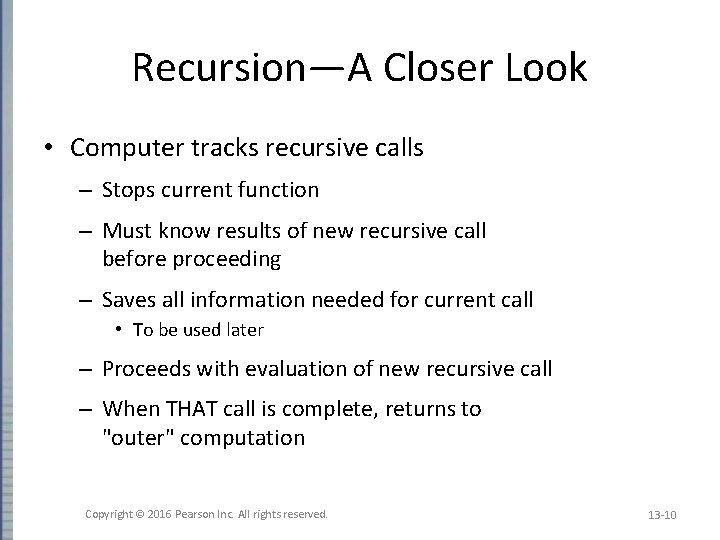 Recursion—A Closer Look • Computer tracks recursive calls – Stops current function – Must