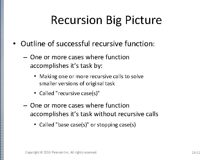 Recursion Big Picture • Outline of successful recursive function: – One or more cases