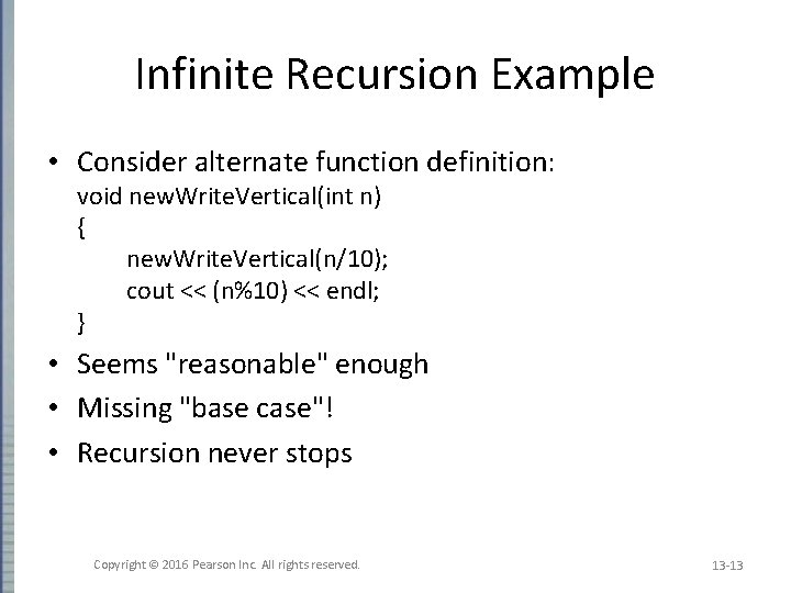 Infinite Recursion Example • Consider alternate function definition: void new. Write. Vertical(int n) {