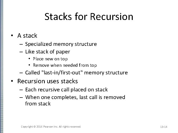 Stacks for Recursion • A stack – Specialized memory structure – Like stack of
