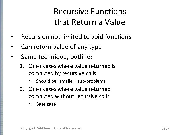 Recursive Functions that Return a Value • • • Recursion not limited to void