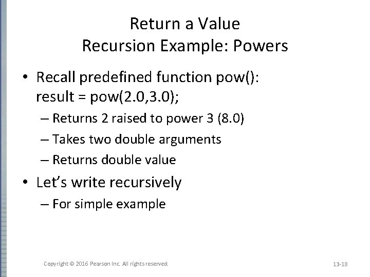 Return a Value Recursion Example: Powers • Recall predefined function pow(): result = pow(2.