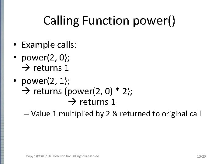 Calling Function power() • Example calls: • power(2, 0); returns 1 • power(2, 1);
