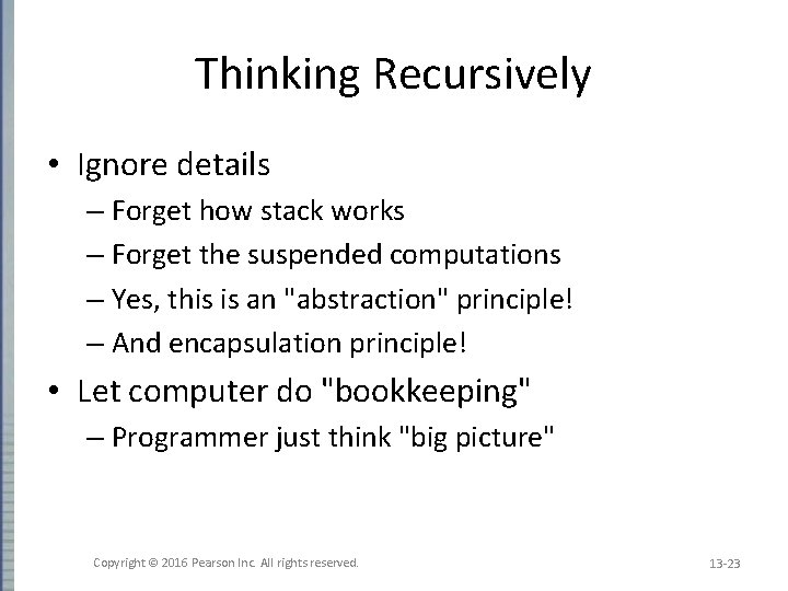 Thinking Recursively • Ignore details – Forget how stack works – Forget the suspended