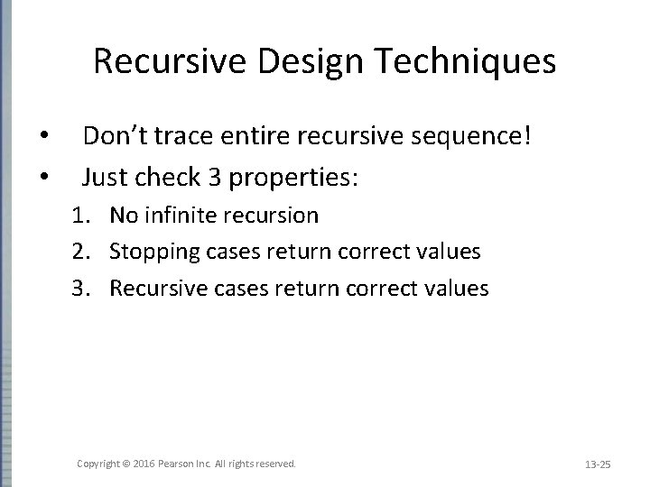 Recursive Design Techniques • • Don't trace entire recursive sequence! Just check 3 properties: