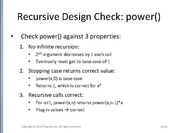 Recursive Design Check: power() • Check power() against 3 properties: 1. No infinite recursion: