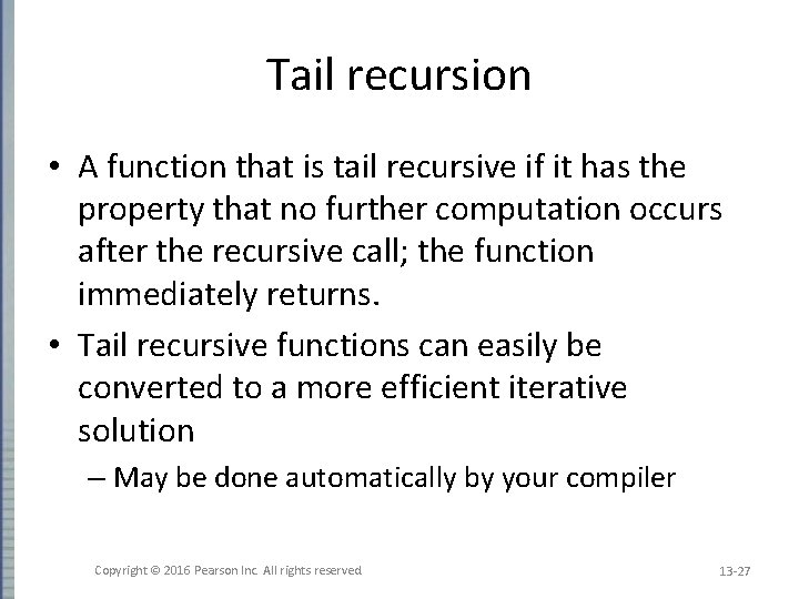 Tail recursion • A function that is tail recursive if it has the property