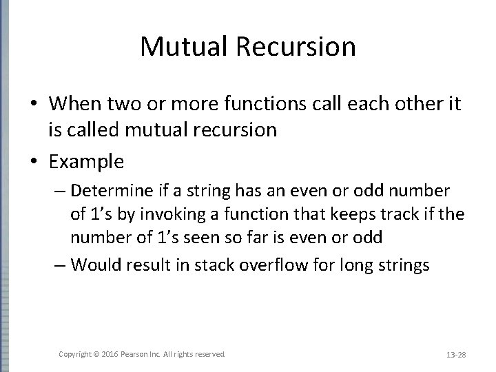 Mutual Recursion • When two or more functions call each other it is called