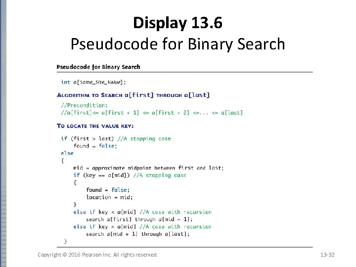 Display 13. 6 Pseudocode for Binary Search Copyright © 2016 Pearson Inc. All rights
