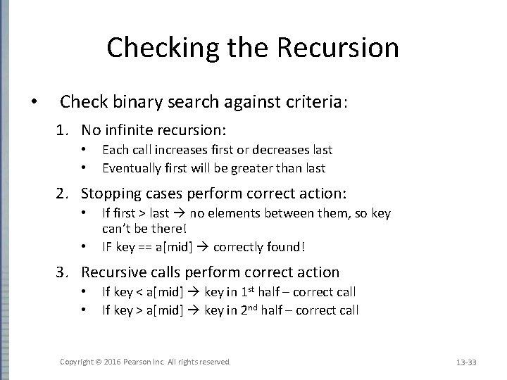 Checking the Recursion • Check binary search against criteria: 1. No infinite recursion: •