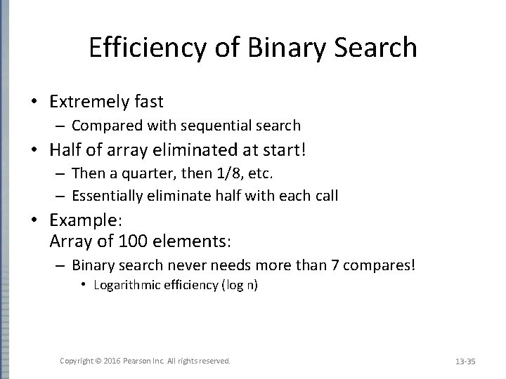 Efficiency of Binary Search • Extremely fast – Compared with sequential search • Half