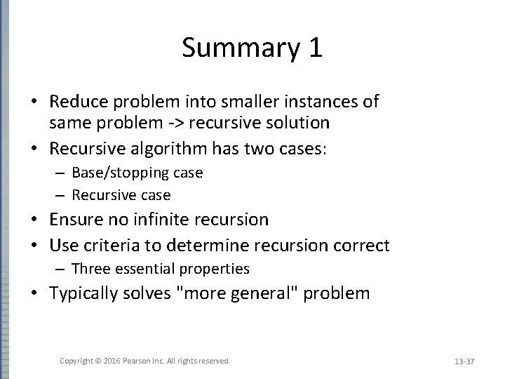 Summary 1 • Reduce problem into smaller instances of same problem -> recursive solution