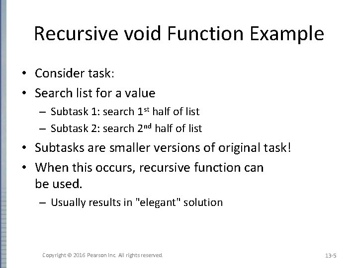 Recursive void Function Example • Consider task: • Search list for a value –