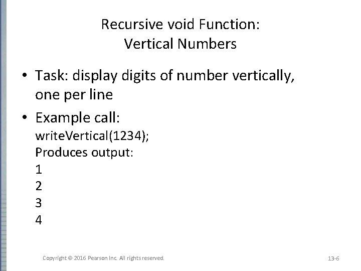 Recursive void Function: Vertical Numbers • Task: display digits of number vertically, one per