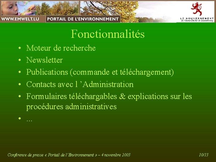 Fonctionnalités • • • Moteur de recherche Newsletter Publications (commande et téléchargement) Contacts avec