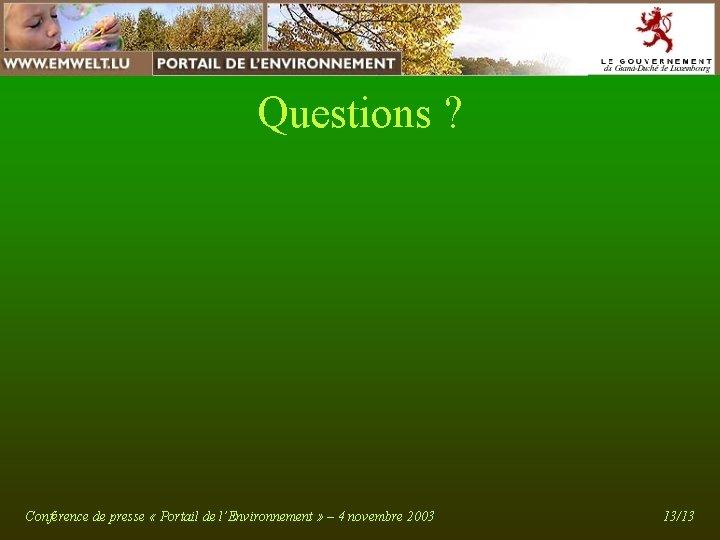 Questions ? Conférence de presse « Portail de l'Environnement » – 4 novembre 2003