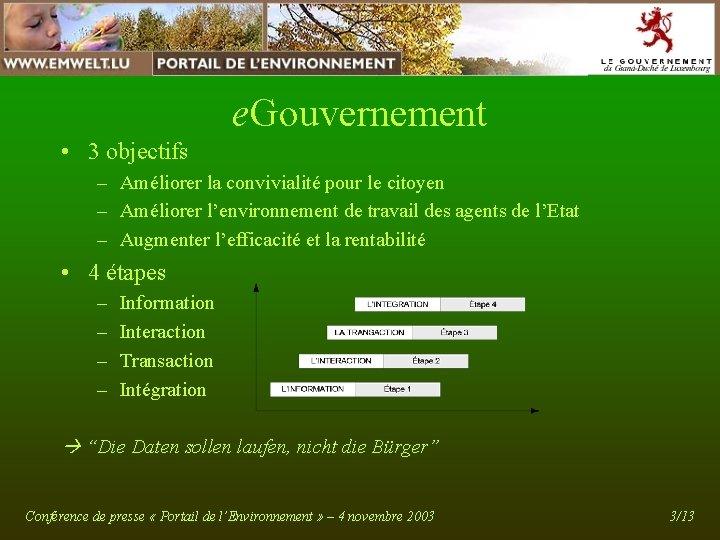 e. Gouvernement • 3 objectifs – Améliorer la convivialité pour le citoyen – Améliorer