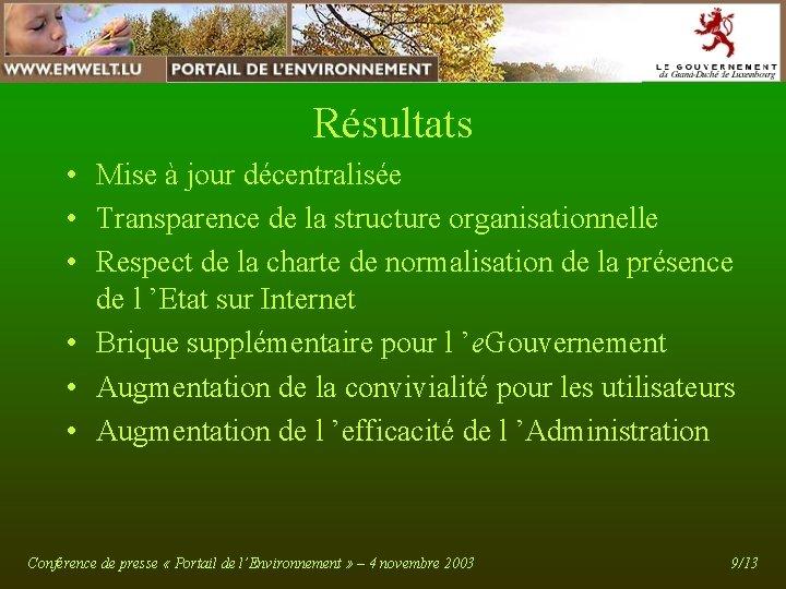 Résultats • Mise à jour décentralisée • Transparence de la structure organisationnelle • Respect
