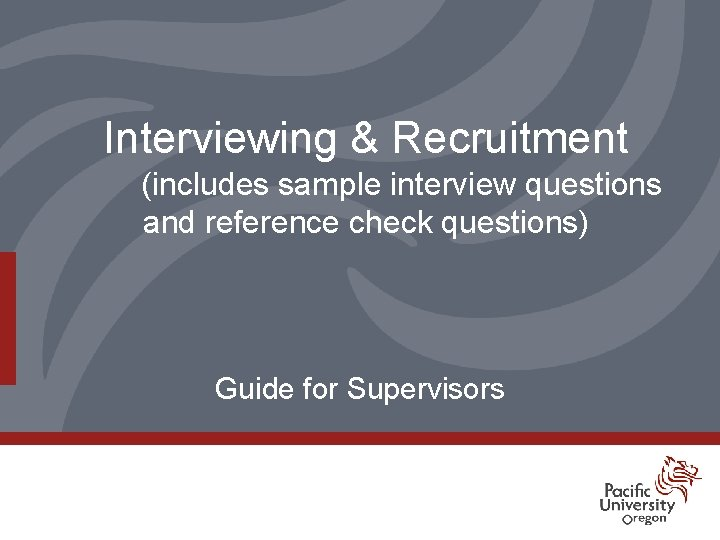 Interviewing & Recruitment (includes sample interview questions and reference check questions) Guide for Supervisors