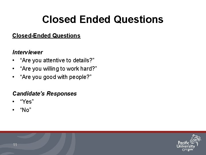 """Closed Ended Questions Closed-Ended Questions Interviewer • """"Are you attentive to details? """" •"""
