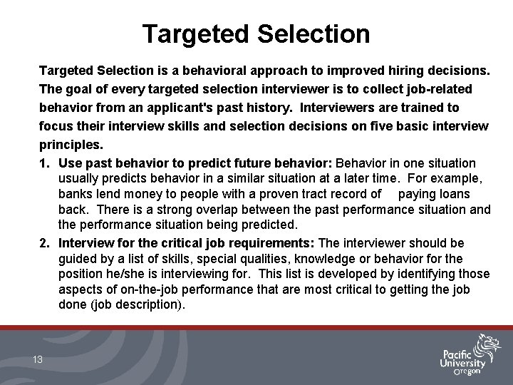 Targeted Selection is a behavioral approach to improved hiring decisions. The goal of every