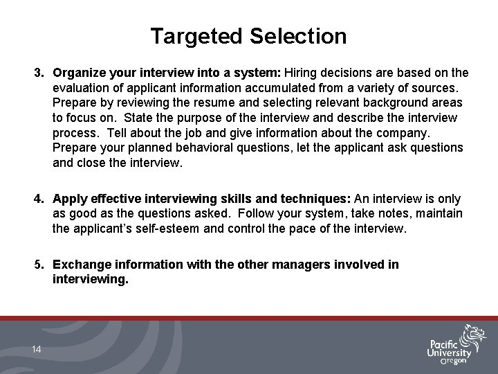 Targeted Selection 3. Organize your interview into a system: Hiring decisions are based on