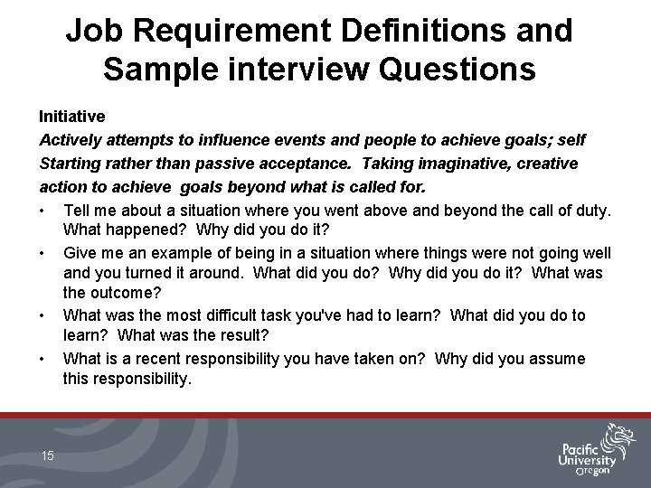 Job Requirement Definitions and Sample interview Questions Initiative Actively attempts to influence events and