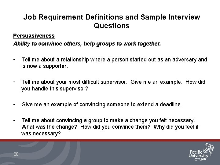 Job Requirement Definitions and Sample Interview Questions Persuasiveness Ability to convince others, help groups