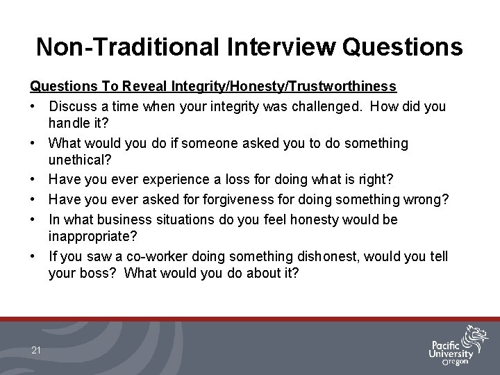Non-Traditional Interview Questions To Reveal Integrity/Honesty/Trustworthiness • Discuss a time when your integrity was