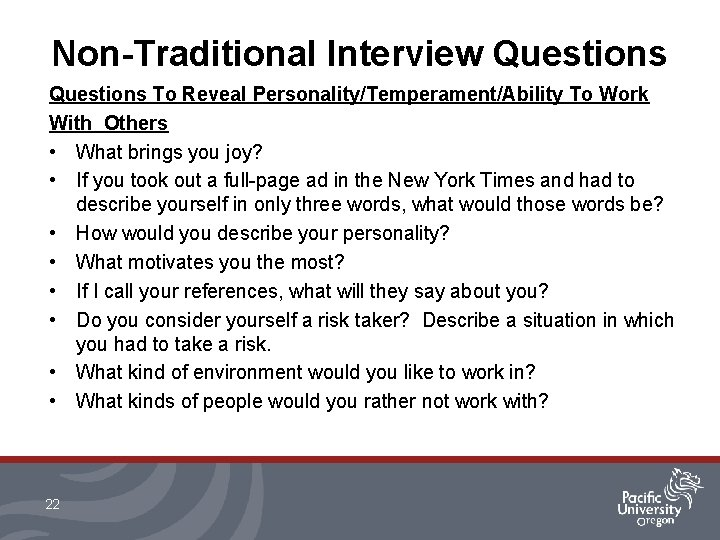 Non-Traditional Interview Questions To Reveal Personality/Temperament/Ability To Work With Others • What brings you