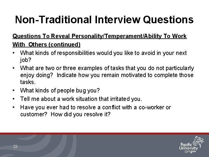 Non-Traditional Interview Questions To Reveal Personality/Temperament/Ability To Work With Others (continued) • What kinds