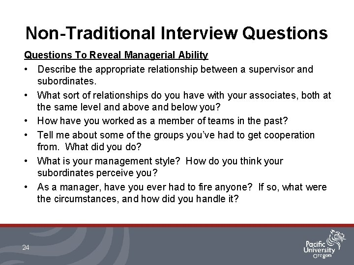Non-Traditional Interview Questions To Reveal Managerial Ability • Describe the appropriate relationship between a