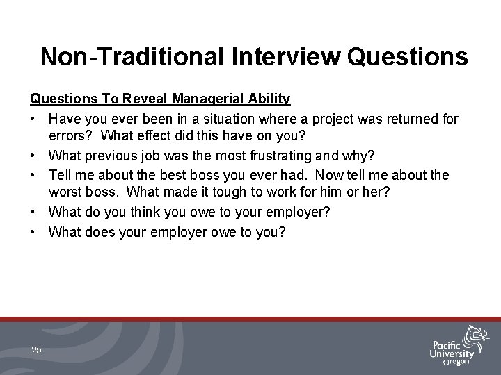 Non-Traditional Interview Questions To Reveal Managerial Ability • Have you ever been in a