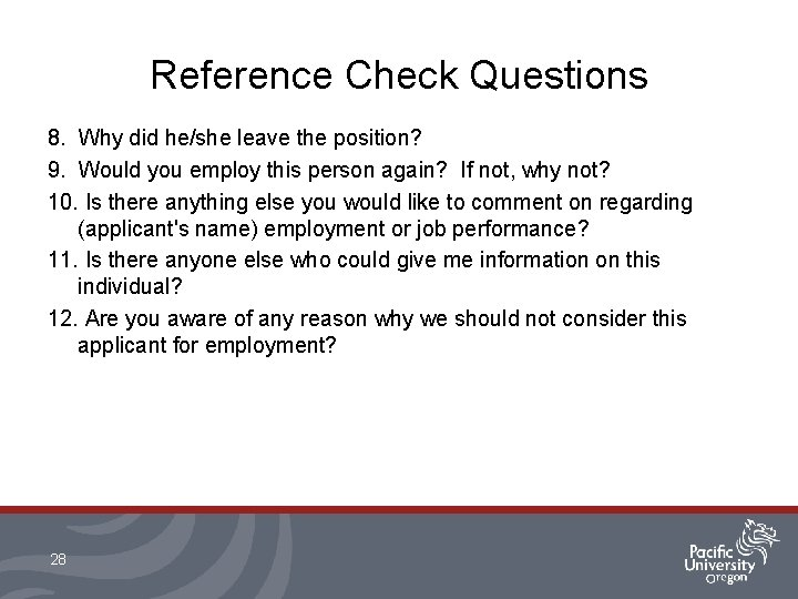 Reference Check Questions 8. Why did he/she leave the position? 9. Would you employ