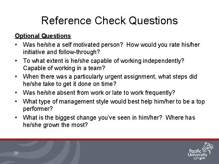 Reference Check Questions Optional Questions • Was he/she a self motivated person? How would