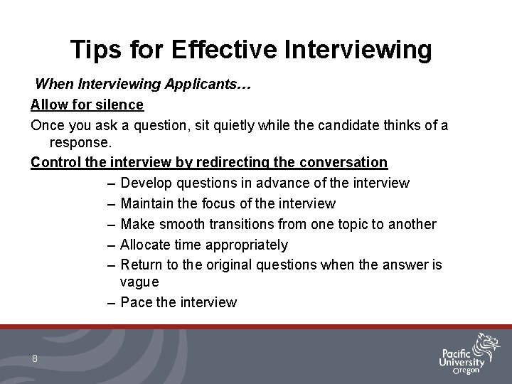 Tips for Effective Interviewing When Interviewing Applicants… Allow for silence Once you ask a