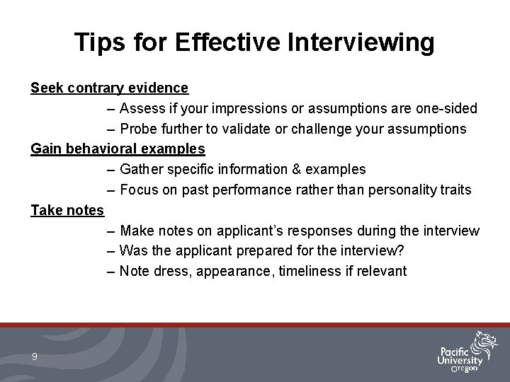 Tips for Effective Interviewing Seek contrary evidence – Assess if your impressions or assumptions