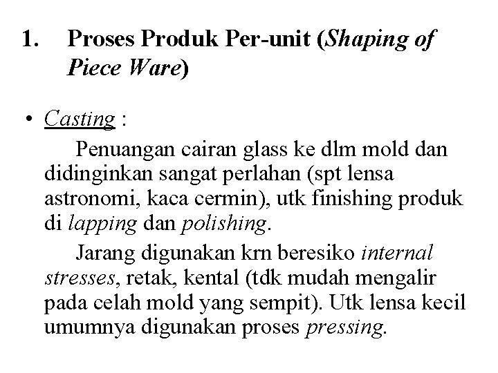 1. Proses Produk Per-unit (Shaping of Piece Ware) • Casting : Penuangan cairan glass