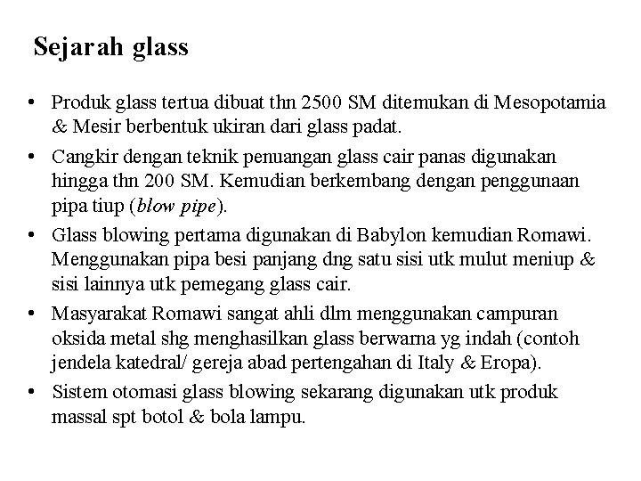 Sejarah glass • Produk glass tertua dibuat thn 2500 SM ditemukan di Mesopotamia &