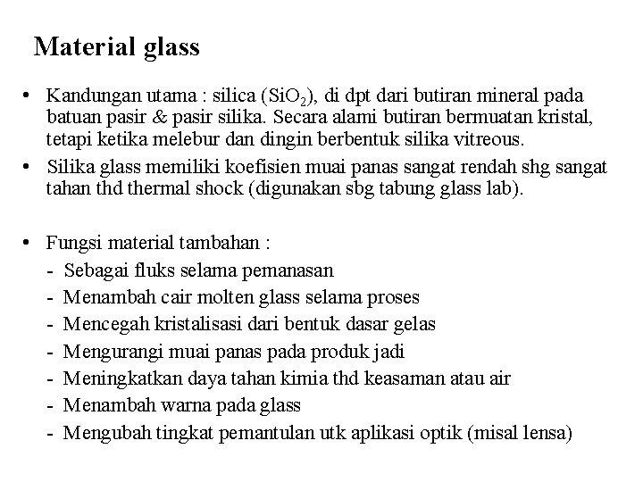 Material glass • Kandungan utama : silica (Si. O 2), di dpt dari butiran
