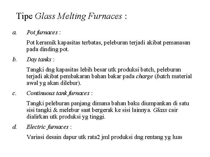 Tipe Glass Melting Furnaces : a. Pot furnaces : Pot keramik kapasitas terbatas, peleburan