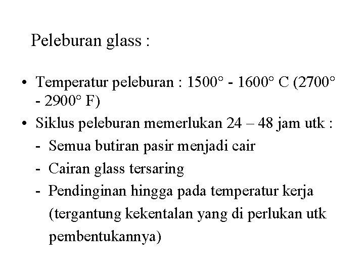 Peleburan glass : • Temperatur peleburan : 1500° - 1600° C (2700° - 2900°