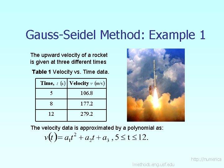 Gauss-Seidel Method: Example 1 The upward velocity of a rocket is given at three